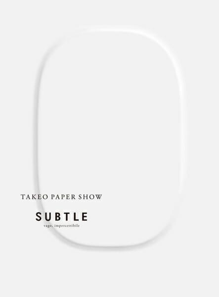 TAKEO PAPER SHOW 「SUBTLE」 ミラノ展
