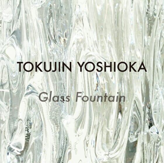TOKUJIN YOSHIOKA _ Glass Fountain hosted by ISSEY MIYAKE