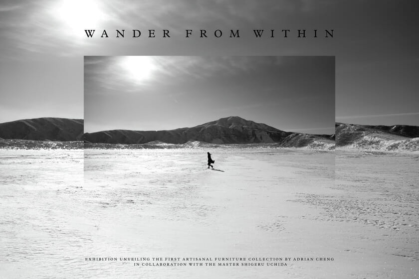 SHIGERU UCHIDA × ADRIAN CHENG _ WANDER FROM WITHIN