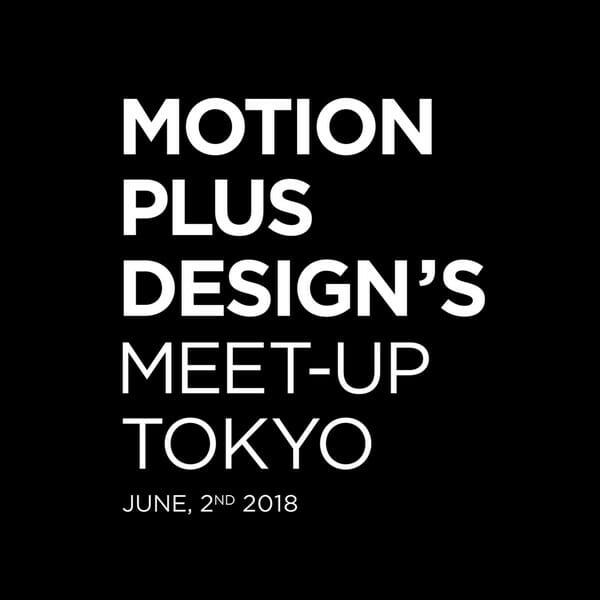 Motion Plus Design's Meet Up Tokyo 2018