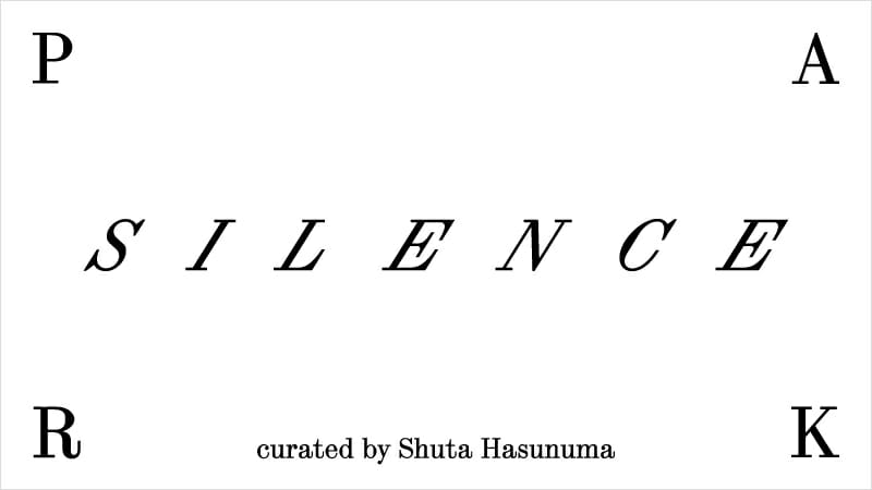 Silence Park curated by Shuta Hasunuma